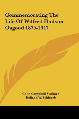 Commemorating the Life of Wilfred Hudson Osgood 1875-1947