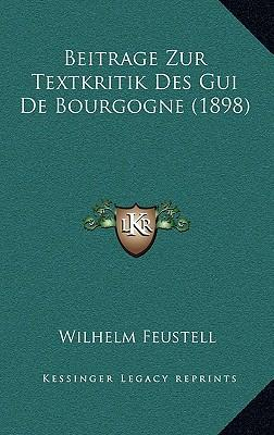 Beitrage Zur Textkritik Des GUI de Bourgogne (1898)