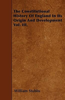 The Constitutional History Of England In Its Origin And Development  Vol. III