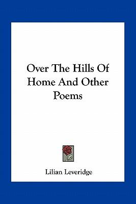 Over the Hills of Home and Other Poems