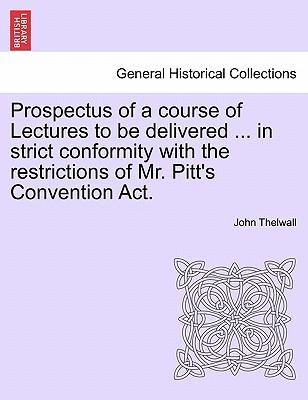 Prospectus of a course of Lectures to be delivered ... in strict conformity with the restrictions of Mr. Pitt's Convention Act
