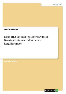 Basel III. Stabilität systemrelevanter Bankinstitute nach den neuen Regulierungen