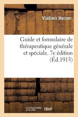 Guide et Formulaire de Therapeutique Generale et Speciale. 7e Édition