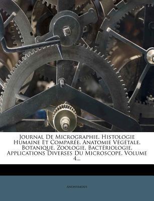 Journal de Micrographie. Histologie Humaine Et Comparee. Anatomie Vegetale. Botanique. Zoologie. Bacteriologie. Applications Diverses Du Microscope, Volume 4.