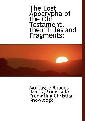The Lost Apocrypha of the Old Testament, Their Titles and Fragments;