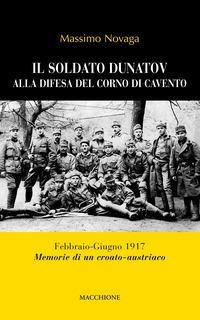 Il soldato Dunatov alla difesa del corno di Cavento. Febbraio-Giugno 1917. Memorie di un croato-austriaco
