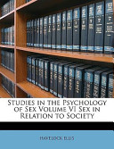 Studies in the Psychology of Sex Volume VI Sex in Relation to Society