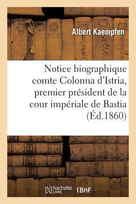 Notice Biographique Sur le Comte Colonna d'Istria, Premier President de la Cour Imperiale de Bastia