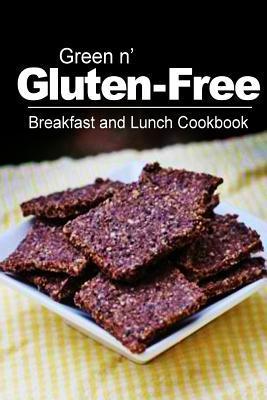 Green N' Gluten-Free / Breakfast and Lunch Cookbook