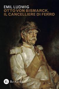 Otto von Bismark, il cancelliere di ferro