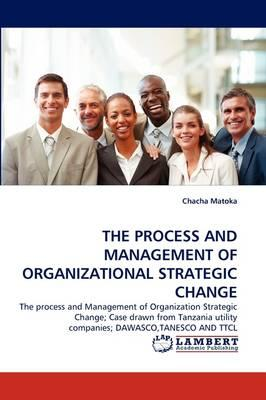 THE PROCESS AND MANAGEMENT OF ORGANIZATIONAL STRATEGIC CHANGE