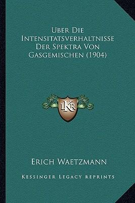 Uber Die Intensitatsverhaltnisse Der Spektra Von Gasgemischen (1904)