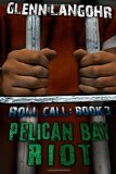 Pelican Bay Riot: a True Thriller of Organized Crime and Corruption in Prison