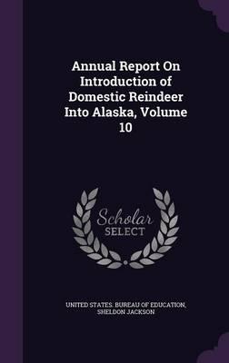 Annual Report on Introduction of Domestic Reindeer Into Alaska, Volume 10