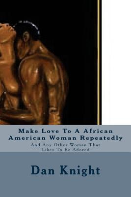 Make Love to a African American Woman Repeatedly
