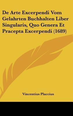 de Arte Excerpendi Vom Gelahrten Buchhalten Liber Singularis, Quo Genera Et Pracepta Excerpendi (1689)