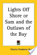Lights Off Shore Or Sam and the Outlaws of the Bay
