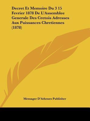 Decret Et Memoire Du 3 15 Fevrier 1878 de L'Assemblee Generale Des Cretois Adresses Aux Puissances Chretiennes (1878)