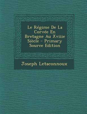 Le Regime de La Corvee En Bretagne Au Xviiie Siecle - Primary Source Edition