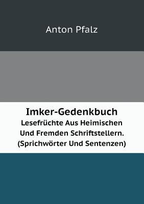 Imker-Gedenkbuch Lesefruchte Aus Heimischen Und Fremden Schriftstellern. (Sprichworter Und Sentenzen)