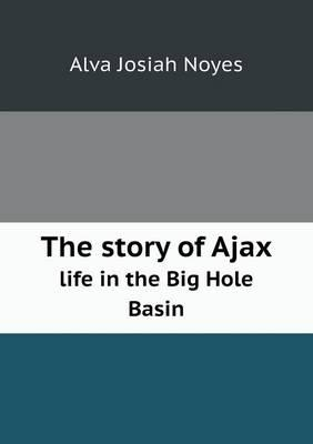 The Story of Ajax Life in the Big Hole Basin