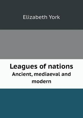 Leagues of Nations Ancient, Mediaeval and Modern