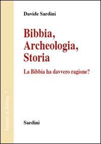 Bibbia. Archeologia, storia. La Bibbia ha davvero ragione?