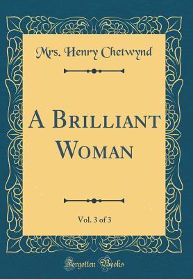 A Brilliant Woman, Vol. 3 of 3 (Classic Reprint)