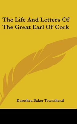 The Life and Letters of the Great Earl of Cork