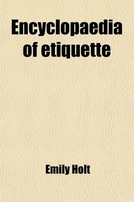 Encyclopaedia of Etiquette; What to Write, What to Wear, What to Do, What to Say; A Book of Manners for Everyday Use