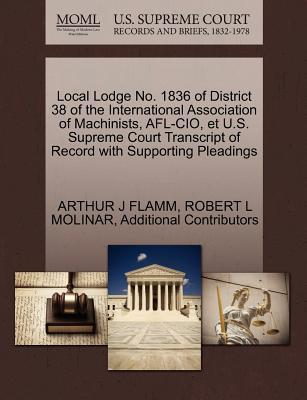Local Lodge No. 1836 of District 38 of the International Association of Machinists, AFL-CIO, Et U.S. Supreme Court Transcript of Record with Supportin