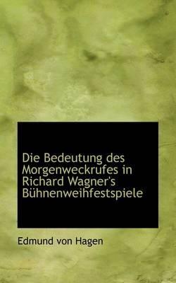 Die Bedeutung Des Morgenweckrufes in Richard Wagner's Buhnenweihfestspiele