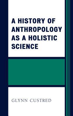 A History of Anthropology As a Holistic Science