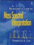 A Beginner's Guide to Mass Spectral Interpretation