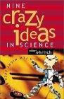 Nine Crazy Ideas in Science