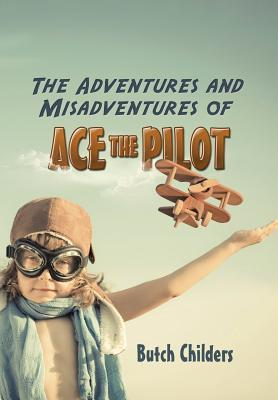 The Adventures and Misadventures of Ace the Pilot