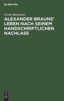 Alexander Brauns' Leben Nach Seinem Handschriftlichen Nachlaß