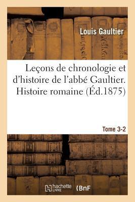 Lecons de Chronologie et d'Histoire de l'Abbe Gaultier. Tome III, Histoire Romaine