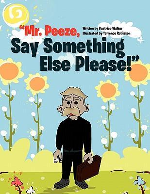 Mr. Peeze, Say Something Else Please!