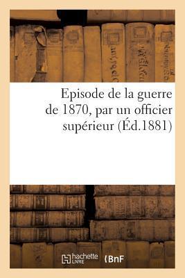 Épisode de la Guerre de 1870, par un Officier Superieur