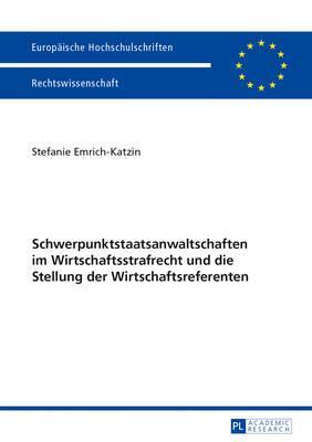 Schwerpunktstaatsanwaltschaften Im Wirtschaftsstrafrecht Und Die Stellung Der Wirtschaftsreferenten