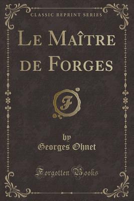Le Maître de Forges (Classic Reprint)