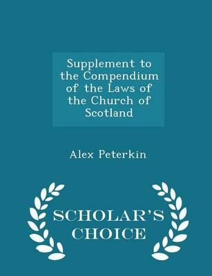 Supplement to the Compendium of the Laws of the Church of Scotland - Scholar's Choice Edition