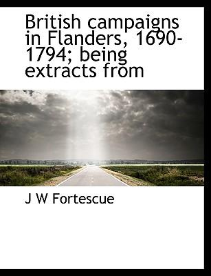 British campaigns in Flanders, 1690-1794; being extracts from