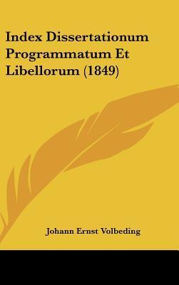 Index Dissertationum Programmatum Et Libellorum (1849)
