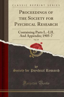 Proceedings of the Society for Psychical Research, Vol. 19