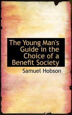 The Young Man's Guide in the Choice of a Benefit Society