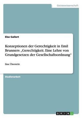 """Konzeptionen der Gerechtigkeit in Emil Brunners """"Gerechtigkeit. Eine Lehre von Grundgesetzen der Gesellschaftsordnung"""""""