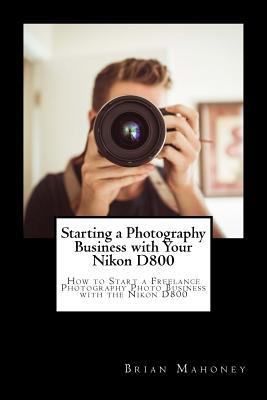 Starting a Photography Business with Your Nikon D800