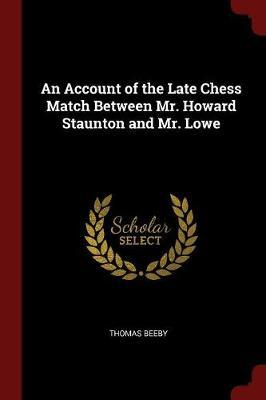 An Account of the Late Chess Match Between Mr. Howard Staunton and Mr. Lowe